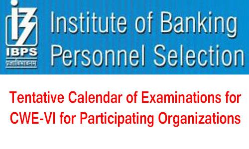 ibps-Tentative-Calendar-of-Examinations-for-CWE-VI-for-Participating-Organizations