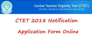 CTET Notification 2018 Apply Online – Application Form, Exam Dates Schedule, Eligibility @ Ctet.nic.in