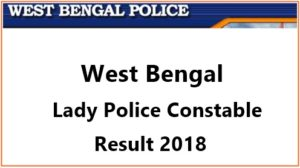 WB Lady Police Constable Result 2018 – Cutoff Marks, Merit List & Written Test Selected Candidates