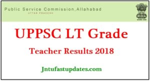 UPPSC LT Grade Teacher Results 2018 – Cutoff Marks, Score Card, Merit List Download @ uppsc.up.nic.in