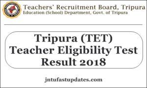 Tripura TET Result 2018 – Paper 1 & 2 Cutoff Marks, Score Card, Merit List @ trb.tripura.gov.in