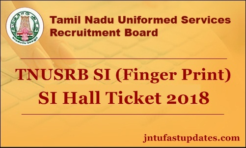 TNUSRB SI Fingerprint Hall Ticket 2018